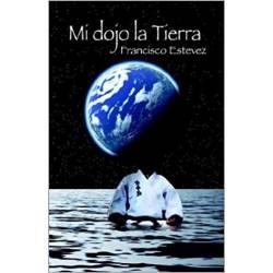 Libro Mi Dojo la Tierra, Francisco Estevez